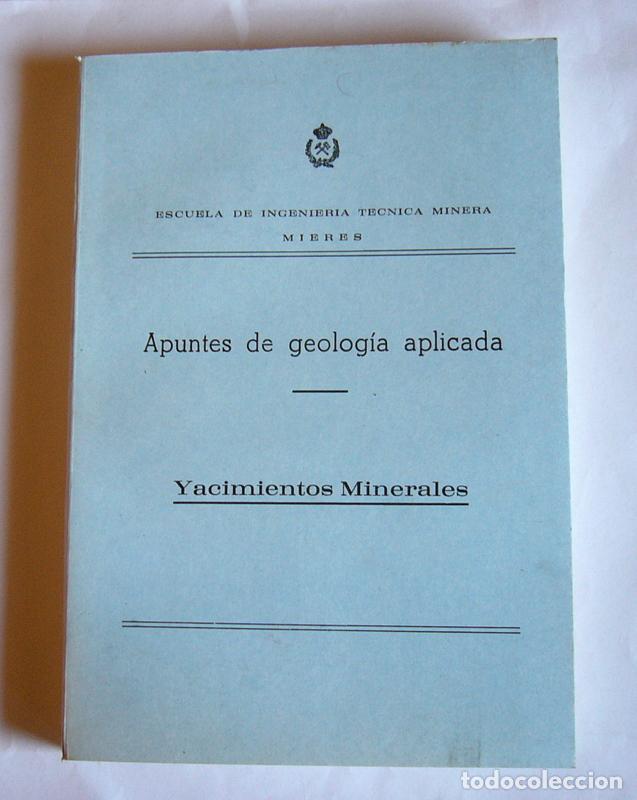 APUNTES DE GEOLOGIA APLICADA - YACIMIENTOS MINERALES - ESCUELA DE INGENIERIA TECNICA MINERA. MIERES (Libros de Segunda Mano - Ciencias, Manuales y Oficios - Paleontología y Geología)