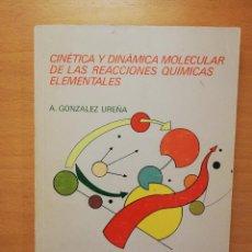 Libros de segunda mano de Ciencias: CINETICA Y DINAMICA MOLECULAR DE LAS REACCIONES QUIMICAS ELEMENTALES (A. GONZALEZ UREÑA). Lote 147106622