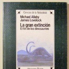 Libros de segunda mano: ALLABY, MICHAEL - LOVELOCK, JAMES - LA GRAN EXTINCIÓN. EL FIN DE LOS DINOSAURIOS - MADRID 1986. Lote 147287062