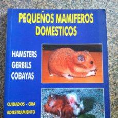 Libros de segunda mano: PEQUEÑOS MAMIFEROS DOMESTICOS - HAMSTERS, GERBILS, COBAYAS -- 1993 -- . Lote 147495770
