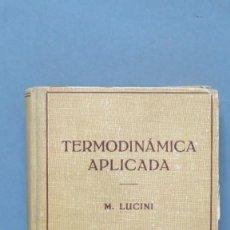 Libros de segunda mano de Ciencias: TERMODINÁMICA APLICADA. LUCINI. Lote 147598974
