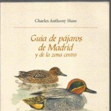 Libros de segunda mano: CHARLES ANTHONY SHAW. GUIA DE PAJAROS DE MADRID Y DE LA ZONA CENTRO. . Lote 147620090