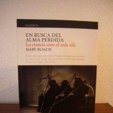 Libros de segunda mano: MARY ROACH: EN BUSCA DEL ALMA PERDIDA. LA CIENCIA ANTE EL MÁS ALLÁ (MALEDICTA, 2012) COMO NUEVO. Lote 147629662