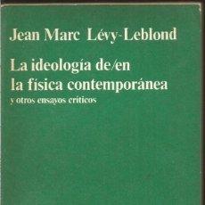 Livros em segunda mão: JEAN MARC LEVY-LEBLOND. LA IDEOLOGIA DE/EN LA FISICA CONTEMPORANEA. ANAGRAMA. Lote 147695266