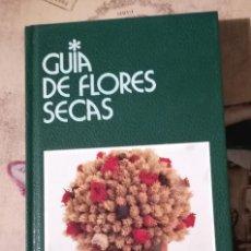 Libros de segunda mano: GUÍA DE FLORES SECAS - GIORGIO Y LUISA BARASI / CRISTINA OMENETTO. Lote 147754290