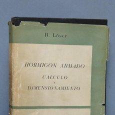 Libros de segunda mano de Ciencias: HORMIGÓN ARMADO. CÁLCULO Y DIMENSIONAMIENTO. BENNO LÖSER. Lote 147810090