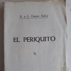 Libros de segunda mano: EL PERIQUITO A.Y J. GARAU SALVA 1954. Lote 147873170