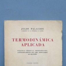 Libros de segunda mano de Ciencias: TERMODINÁMICA APLICADA. MAQUINAS TERMICAS. JULIO PALACIOS. Lote 147920970