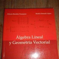 Libros de segunda mano de Ciencias: ALGEBRA LINEAL Y GEOMETRIA VECTORIAL - ALBERTO BOROBIA Y BEATRIZ ESTRADA -PESA 1.068 GRAMOS 456 PP. Lote 148189514