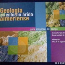 Libros de segunda mano: GEOLOGÍA DEL ENTORNO ÁRIDO ALMERIENSE. GUÍA DIDÁCTICA DE CAMPO.. Lote 148415006