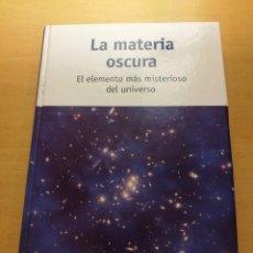 Libros de segunda mano de Ciencias: LA MATERIA OSCURA. EL ELEMENTO MÁS MISTERIOSO DEL UNIVERSO (RBA). Lote 148498138