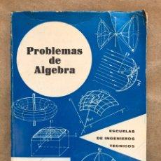 Libros de segunda mano de Ciencias: PROBLEMAD DE ÁLGEBRA. VV.AA.. ESCUELA DE INGENIEROS TÉCNICOS 1970.. Lote 148753325