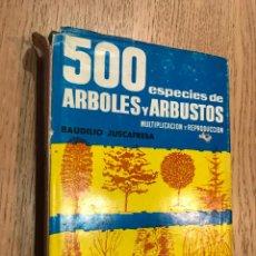 Libros de segunda mano: 500 ESPECIES DE ARBOLES Y ARBUSTOS. MULTIPLICACION Y REPRODUCCION. BAUDILIO JUSCAFRESA. AEDOS, 1962. Lote 149083490