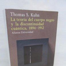 Libros de segunda mano de Ciencias: THOMAS S. KUHN. LA TEORIA DEL CUERPO NEGRO Y LA DISCONTINUIDAD CUANTICA 1894-1912. ALIANZA. 1987. Lote 149622186