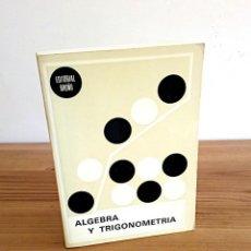 Libros de segunda mano de Ciencias: ÁLGEBRA Y TRIGONOMÉTRIA. EDITORIAL BRUÑO. 19 ª ED. NOTABLEMENTE CORREGIDA 1970. Lote 149633826