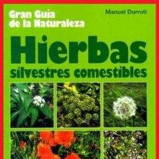 Libros de segunda mano: B2150 - HIERBAS SILVESTRES COMESTIBLES. GUIA. MANUEL DURRUTI. PLANTAS.. Lote 149966282