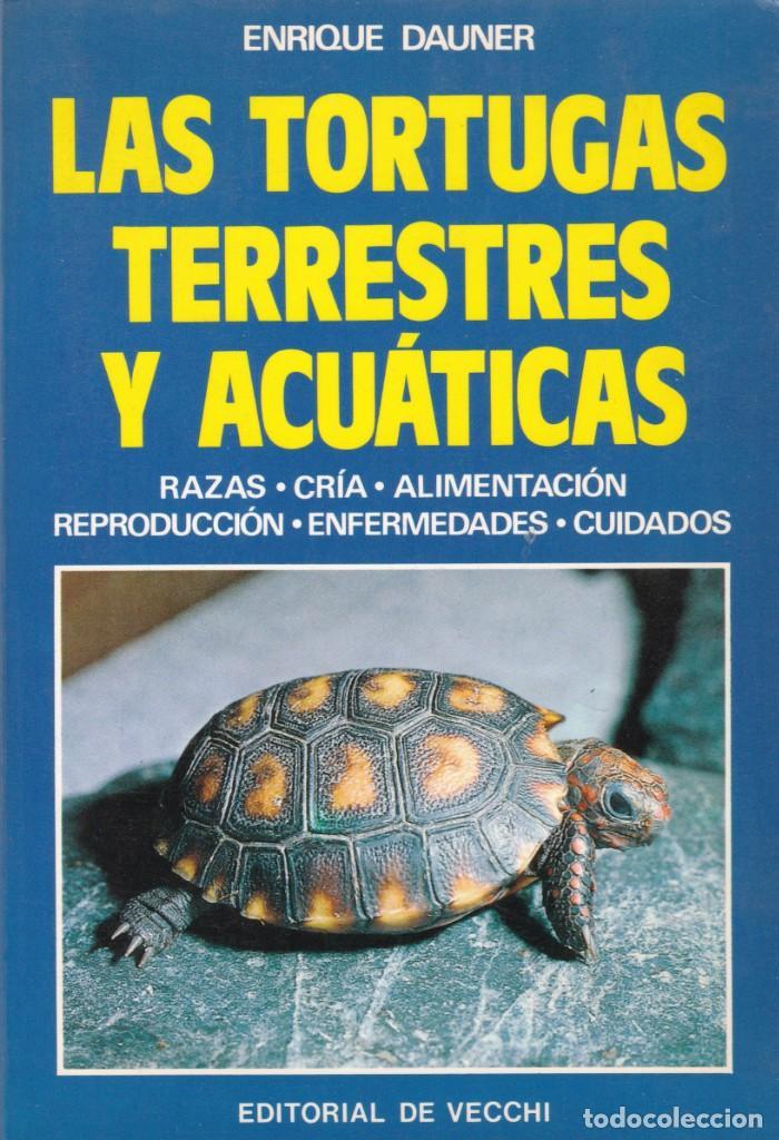 ENRIQUE DAUNER - LAS TORTUGAS TERRESTRES Y ACUÁTICAS - EDITORIAL DE VECCHI 1988 (Libros de Segunda Mano - Ciencias, Manuales y Oficios - Biología y Botánica)