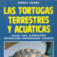 Libros de segunda mano: ENRIQUE DAUNER - LAS TORTUGAS TERRESTRES Y ACUÁTICAS - EDITORIAL DE VECCHI 1988. Lote 150323906