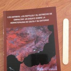 Libros de segunda mano: LOS ANFIBIOS, LOS REPTILES Y EL ESTRECHO DE GIBRALTAR UN ENSAYO SOBRE LA HERPETOFAUNA DE CEUTA. Lote 150343510