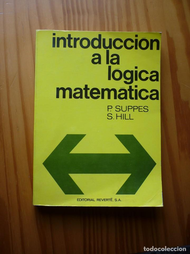 INTRODUCCION A LA LOGICA MATEMATICA - P., SUPPES Y S. HILL - ED.REVERTÉ 1968 (Libros de Segunda Mano - Ciencias, Manuales y Oficios - Física, Química y Matemáticas)