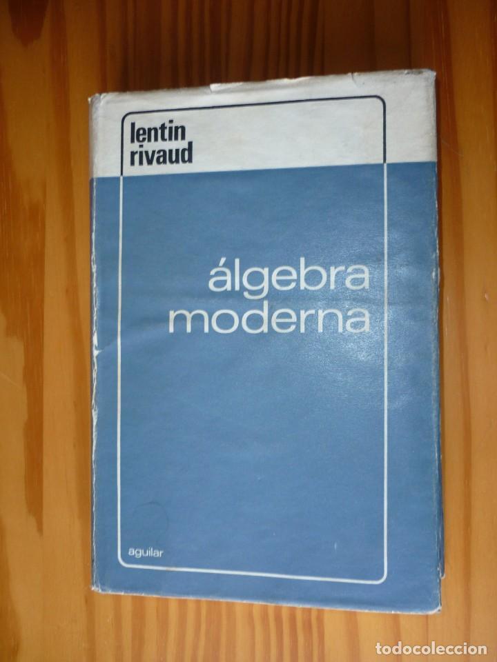 ÁLGEBRA MODERNA - LENTIN / RIVAUD - AGUILAR 1969 (Libros de Segunda Mano - Ciencias, Manuales y Oficios - Física, Química y Matemáticas)