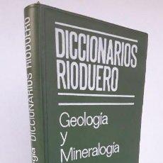 Libros de segunda mano: DICCIONARIO DE GEOLOGÍA Y MINERALOGÍA. (DICCIONARIOS RIODUERO). Lote 150698542
