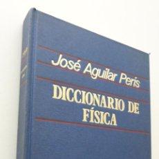 Libros de segunda mano de Ciencias: DICCIONARIO DE FÍSICA - AGUILAR PERIS, JOSÉ. Lote 150774270