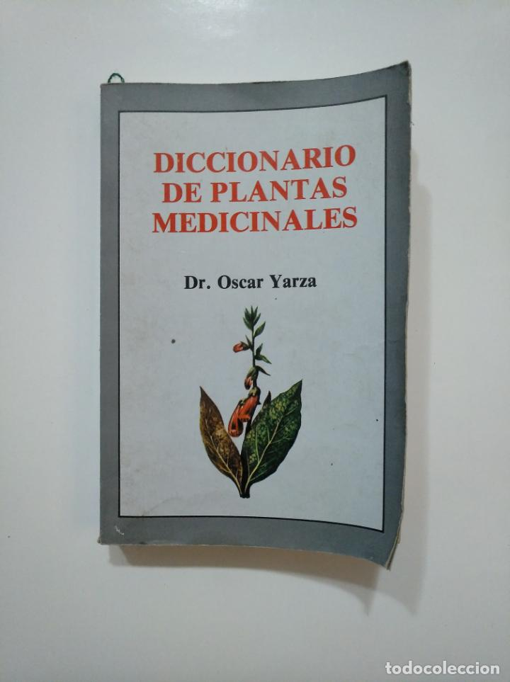 DICCIONARIO DE LAS PLANTAS MEDICINALES. - DR. OSCAR YARZA. TDK361 (Libros de Segunda Mano - Ciencias, Manuales y Oficios - Biología y Botánica)