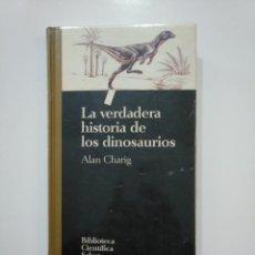 Libros de segunda mano: LA VERDADERA HISTORIA DE LOS DINOSAURIOS. CHARIG, ALAN. BIBLIOTECA CIENTIFICA SALVAT. TDK361. Lote 150812302