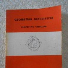 Libros de segunda mano de Ciencias: GEOMETRIA DESCRIPTIVA. PERSPECTIVA CABALLERA. ESCUELA SUPERIOR TECNICA DE INGENIEROS DE CAMINOS, CAN. Lote 150889870
