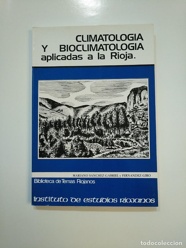 CLIMATOLOGÍA Y BIOCLIMATOLOGÍA APLICADAS A LA RIOJA. MARIANO SANCHEZ GABRIEL Y FERNANDEZ GIRO TDK364 (Libros de Segunda Mano - Ciencias, Manuales y Oficios - Biología y Botánica)