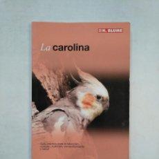 Libros de segunda mano: LA CAROLINA. GUIA PRACTICA PARA LA SELECCION CUIDADO NUTRICION COMPORTAMIENT Y SALUD. BLUME TDK368. Lote 151832962