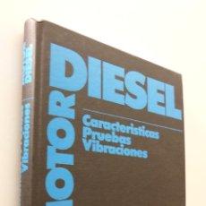 Libros de segunda mano de Ciencias: MOTOR DIESEL: CARACTERÍSTICAS, PRUEBAS Y VIBRACIONES - MIRALLES DE IMPERIAL, JUAN. Lote 151842928