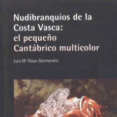 Libros de segunda mano: NUDIBRANQUIOS DE LA COSTA VASCA: EL PEQUEÑO CANTÁBRICO MULTICOLOR. 2016. Lote 151904042