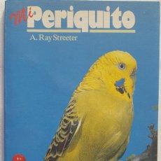 Libros de segunda mano: MI PERIQUITO. A. RAY. STREETER. Lote 151904050