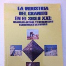 Libros de segunda mano: LA INDUSTRIA DEL GRANITO EN EL SIGLO XXI: REALIDAD ACTUAL Y ESTRATEGIAS ECONÓMICAS DE FUTURO.. Lote 152025322