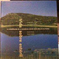 Libros de segunda mano: VIDA SOBRE ESTÉRIL. LA REHABILITACIÓN DE LA ESCOMBRERA EXTERIOR DE LA MINA DE AS PONTES. Lote 152054054