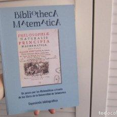 Libros de segunda mano de Ciencias: BIBLIOTHECA MATEMATICA UN PASEO POR LAS MATEMATICAS A TRAVES DE LOS LIBROS DE UNIVERSIDAD SALAMANCA. Lote 152741474