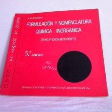 Libri di seconda mano: FORMULACIÓN Y NOMENCLATURA QUÍMICA INORGANICA (INTRODUCCIÓN) 1989. Lote 153218408