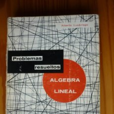 Libros de segunda mano de Ciencias: PROBLEMAS RESUELTOS DE ALGEBRA LINEAL - ALBERTO LUZARRAGA - 1968. Lote 153678822
