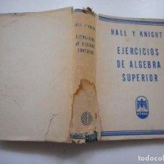 Libros de segunda mano de Ciencias: HALL Y KNIGHT EJERCICIOS DE ALGEBRA SUPERIOR Y92825 . Lote 153806278