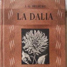 Libros de segunda mano: LA DALIA. J.G. SELBURG. EDITORIAL ATLÁNTIDA. PRIMERA EDICIÓN, BUENOS AIRES 1947. Lote 153842694