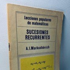 Libros de segunda mano de Ciencias: LECCIONES POPULARES DE MATEMATICAS ·· SUCESIONES RECURRENTES ·· A.I. MARKUSHEVICH. Lote 154056494