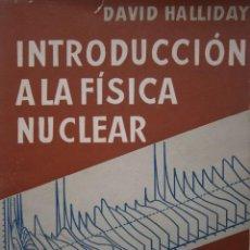 Libros de segunda mano de Ciencias: INTRODUCCION A LA FISICA NUCLEAR DAVID HALLIDAY REVERTE 1961. Lote 154190974