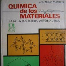 Libros de segunda mano de Ciencias: QUIMICA DE LOS MATERIALES PARA LA INGENIERIA AERONAUTICA ROMAN Y ARROYO DOSSAT 1968. Lote 154271502