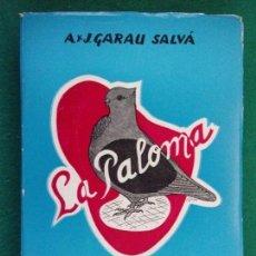 Libros de segunda mano: LA PALOMA. SU ORIGEN SU CRÍA, ENFERMEDADES, ETC. / GARAU SALVÁ / 1965. Lote 154366730