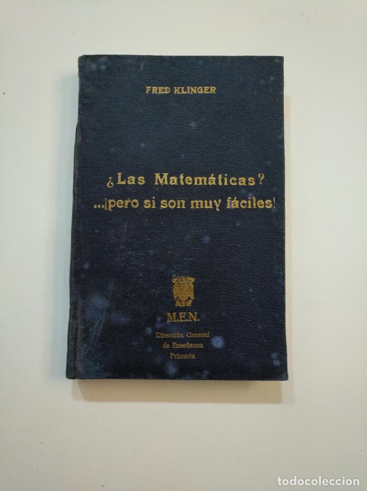LAS MATEMATICAS ¡PERO SI SON MUY FACILES!; FRED KLINGER. DIRECCION GENERAL DE ENSEÑANZA. TDK373 (Libros de Segunda Mano - Ciencias, Manuales y Oficios - Física, Química y Matemáticas)