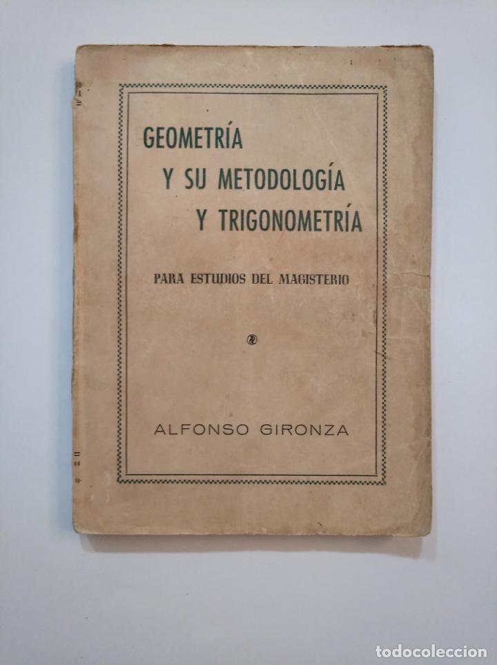 GEOMETRÍA Y SU METODOLOGÍA Y TRIGONOMETRÍA. 1953. ALFONSO GIRONZA. TDK373 (Libros de Segunda Mano - Ciencias, Manuales y Oficios - Física, Química y Matemáticas)
