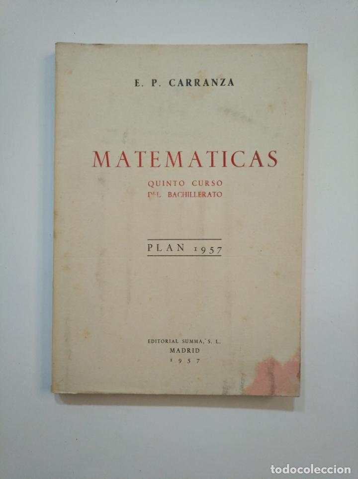 MATEMÁTICAS. QUINTO CURSO BACHILLERATO. PLAN 1957. EMILIO PÉREZ CARRANZA. TDK373 (Libros de Segunda Mano - Ciencias, Manuales y Oficios - Física, Química y Matemáticas)
