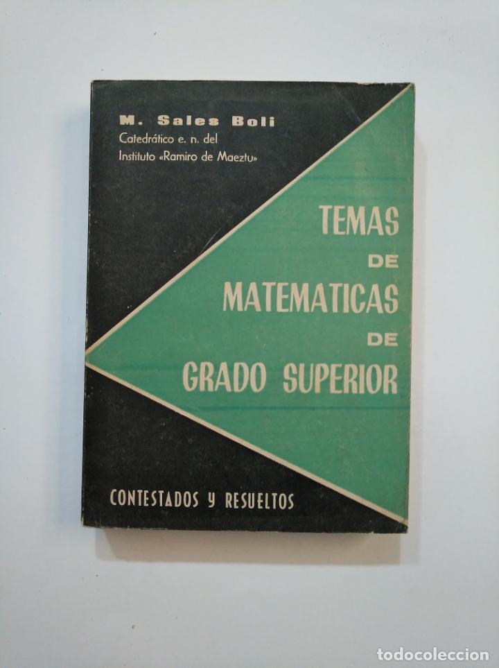 TEMAS DE MATEMÁTICAS DE GRADO SUPERIOR. CONTESTADOS Y RESUELTOS. - SALES BOLI, M. 1963. TDKLT (Libros de Segunda Mano - Ciencias, Manuales y Oficios - Física, Química y Matemáticas)